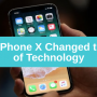 How the Iphone X Changed the Future of Technology