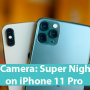 iPhone Camera: Super Night Mode on iPhone 11 Pro